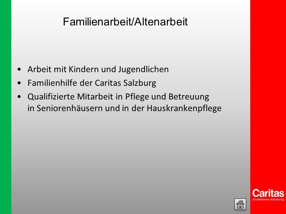 Familienarbeit/Altenarbeit Arbeit mit Kindern und Jugendlichen Familienhilfe der Caritas Salzburg Qualifizierte Mitarbeit in Pflege und Betreuung in S