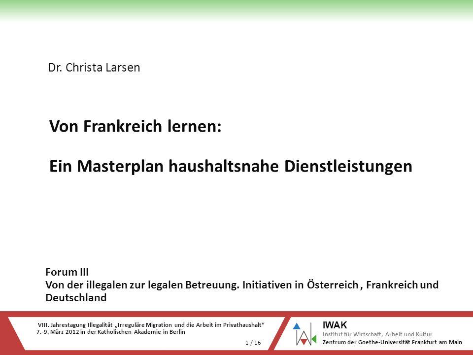 VIII. Jahrestagung Illegalität Irreguläre Migration und die Arbeit im Privathaushalt 7.-9. März 2012 in der Katholischen Akademie in Berlin 1 / 16 IWA