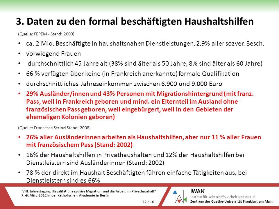 VIII. Jahrestagung Illegalität Irreguläre Migration und die Arbeit im Privathaushalt 7.-9. März 2012 in der Katholischen Akademie in Berlin 12 / 16 IW