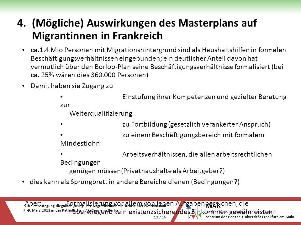 VIII. Jahrestagung Illegalität Irreguläre Migration und die Arbeit im Privathaushalt 7.-9. März 2012 in der Katholischen Akademie in Berlin 13 / 16 IW
