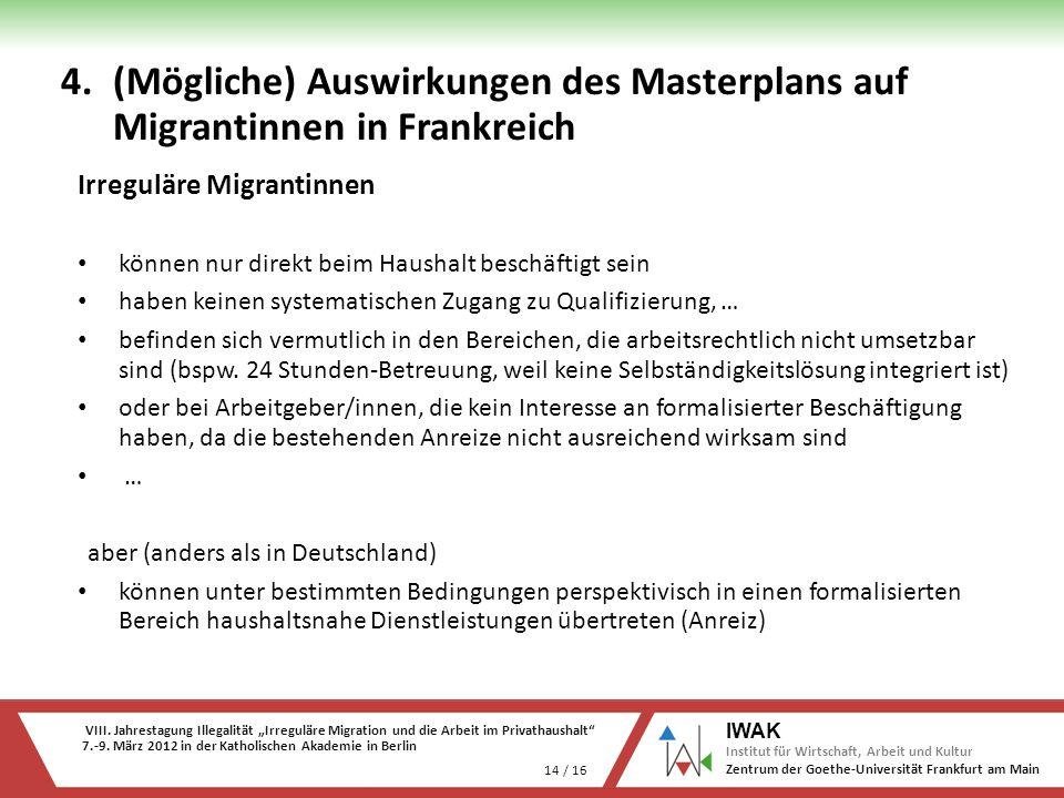 VIII. Jahrestagung Illegalität Irreguläre Migration und die Arbeit im Privathaushalt 7.-9. März 2012 in der Katholischen Akademie in Berlin 14 / 16 IW