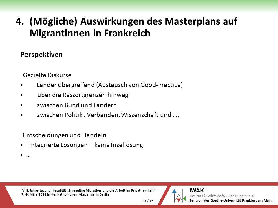VIII. Jahrestagung Illegalität Irreguläre Migration und die Arbeit im Privathaushalt 7.-9. März 2012 in der Katholischen Akademie in Berlin 15 / 16 IW