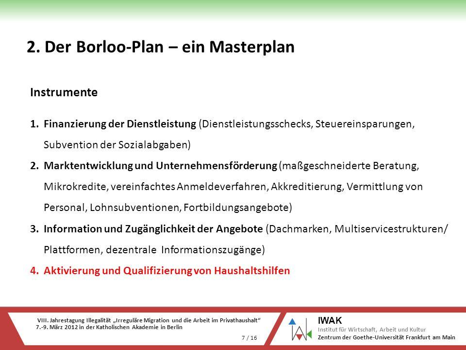 VIII. Jahrestagung Illegalität Irreguläre Migration und die Arbeit im Privathaushalt 7.-9. März 2012 in der Katholischen Akademie in Berlin 7 / 16 IWA