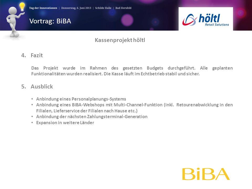 Vortrag: BiBA 4.Fazit Das Projekt wurde im Rahmen des gesetzten Budgets durchgeführt. Alle geplanten Funktionalitäten wurden realisiert. Die Kasse läu