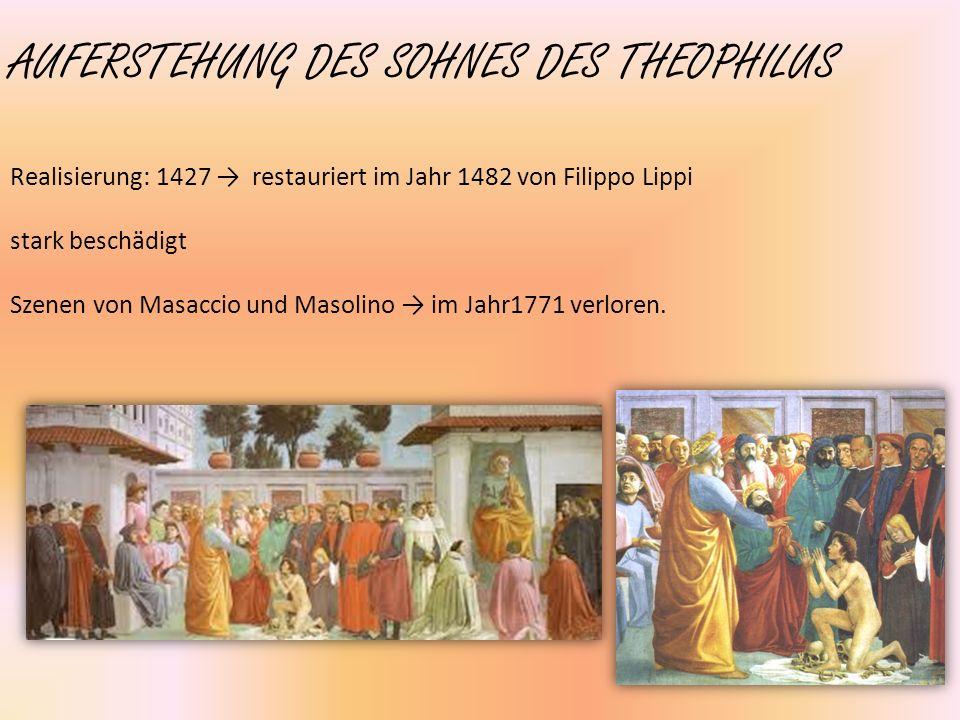 AUFERSTEHUNG DES SOHNES DES THEOPHILUS Realisierung: 1427 restauriert im Jahr 1482 von Filippo Lippi stark beschädigt Szenen von Masaccio und Masolino im Jahr1771 verloren.