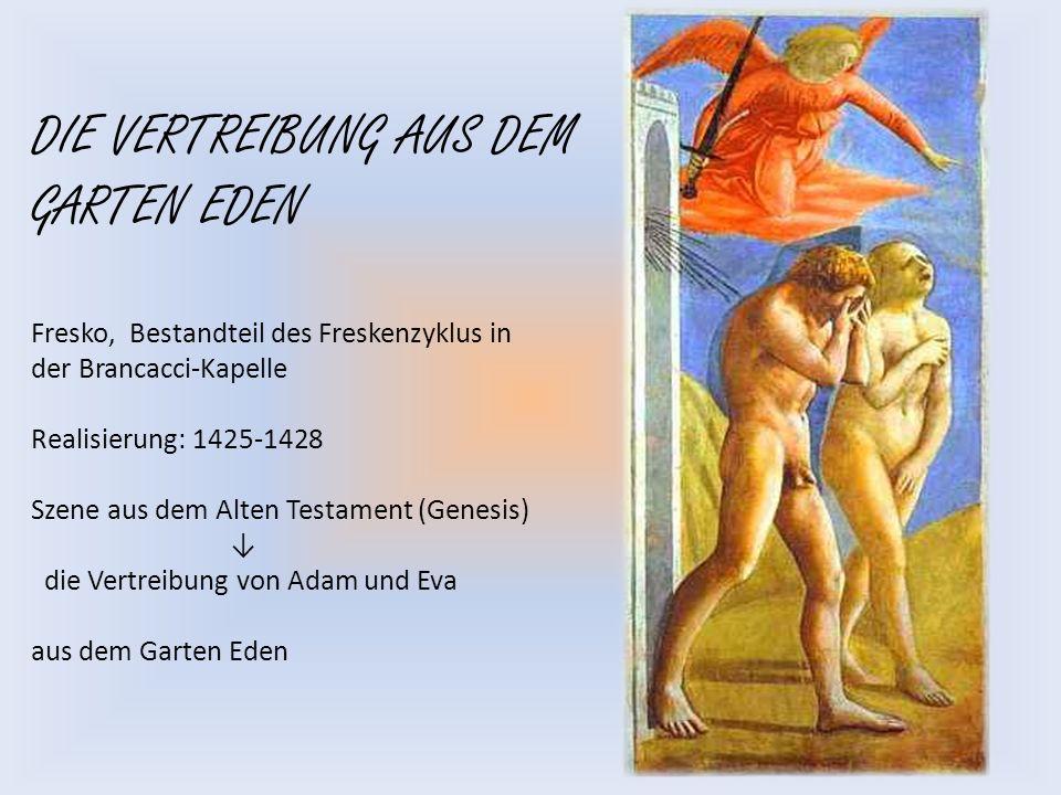 DIE VERTREIBUNG AUS DEM GARTEN EDEN Fresko, Bestandteil des Freskenzyklus in der Brancacci-Kapelle Realisierung: 1425-1428 Szene aus dem Alten Testament (Genesis) die Vertreibung von Adam und Eva aus dem Garten Eden