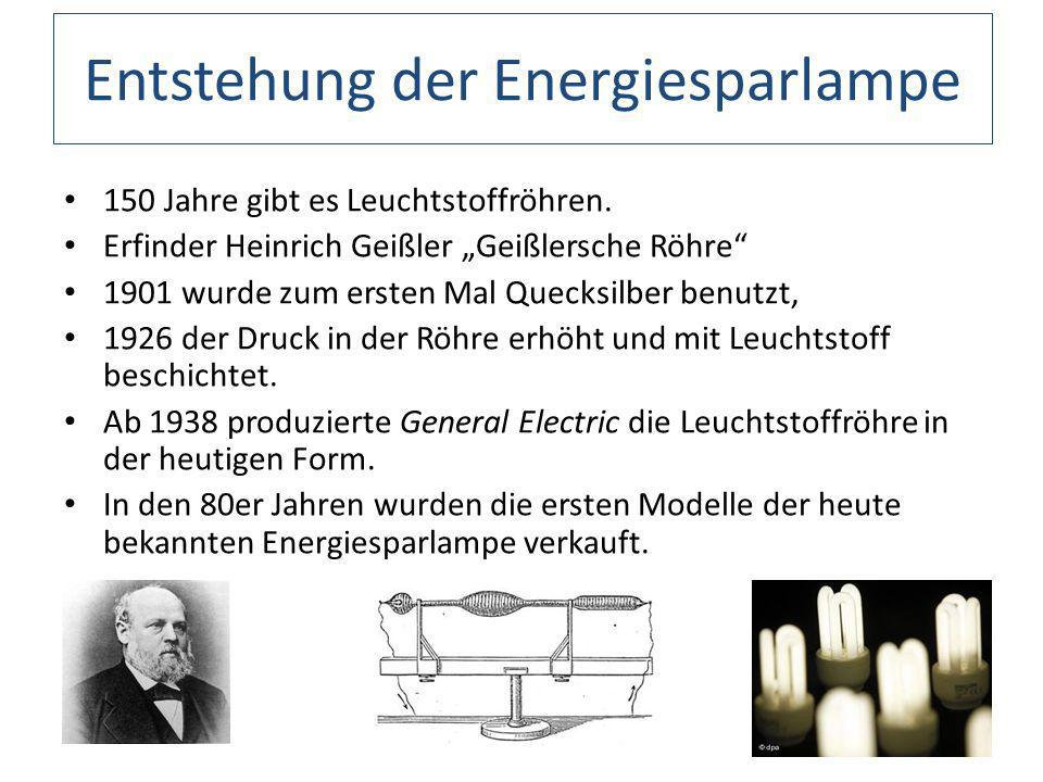 Entstehung der Energiesparlampe 150 Jahre gibt es Leuchtstoffröhren. Erfinder Heinrich Geißler Geißlersche Röhre 1901 wurde zum ersten Mal Quecksilber