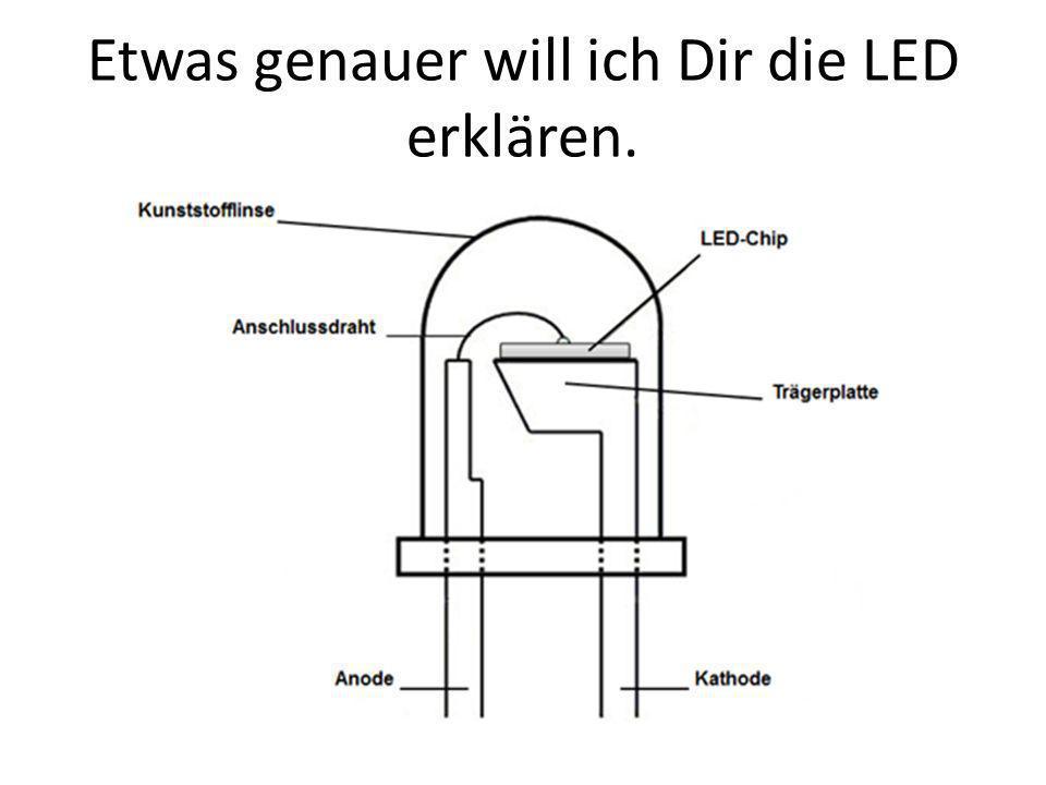 Etwas genauer will ich Dir die LED erklären.
