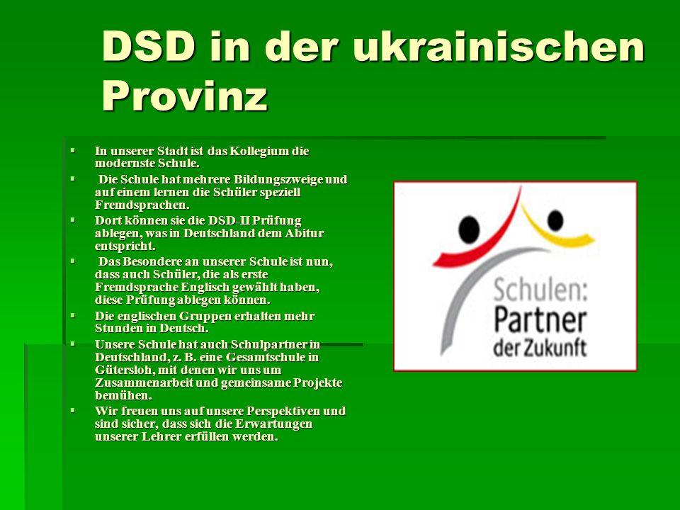 DSD in der ukrainischen Provinz In unserer Stadt ist das Kollegium die modernste Schule.
