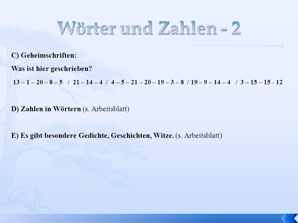 10 C) Geheimschriften: Was ist hier geschrieben? 13 – 1 – 20 – 8 – 5 / 21 – 14 – 4 / 4 – 5 – 21 – 20 – 19 – 3 – 8 / 19 – 9 – 14 – 4 / 3 – 15 – 15 - 12