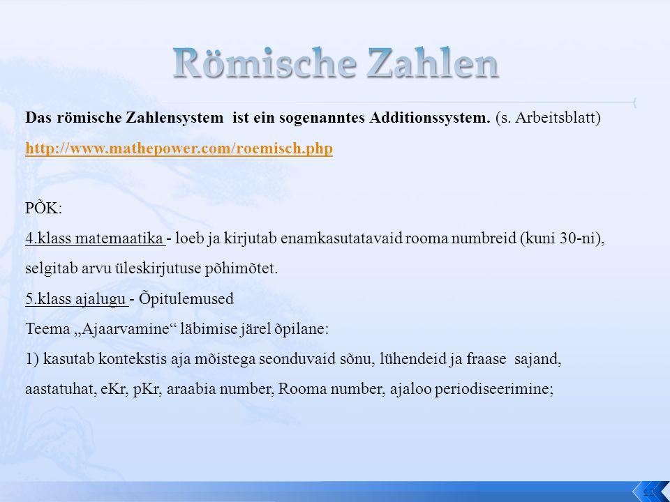 12 Das römische Zahlensystem ist ein sogenanntes Additionssystem. (s. Arbeitsblatt) http://www.mathepower.com/roemisch.php PÕK: 4.klass matemaatika -