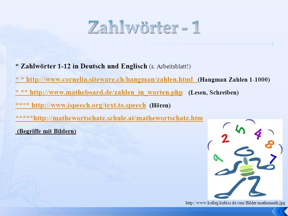 7 * Zahlwörter 1-12 in Deutsch und Englisch (s. Arbeitsblatt!) * * http://www.cornelia.siteware.ch/hangman/zahlen.html * * http://www.cornelia.sitewar