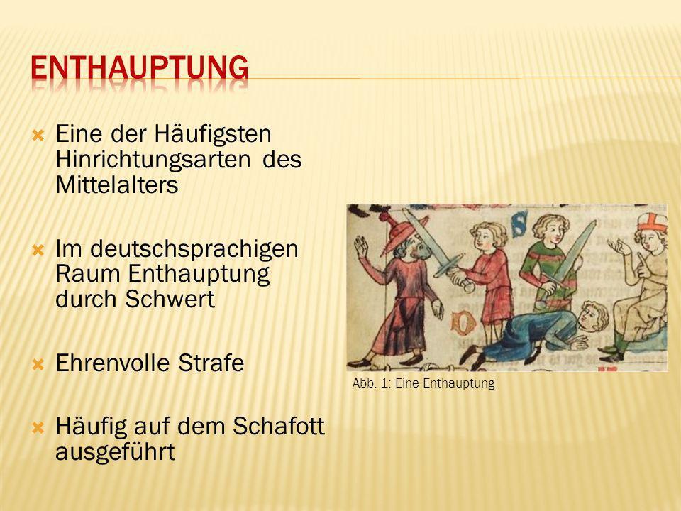 Eine der Häufigsten Hinrichtungsarten des Mittelalters Im deutschsprachigen Raum Enthauptung durch Schwert Ehrenvolle Strafe Häufig auf dem Schafott a