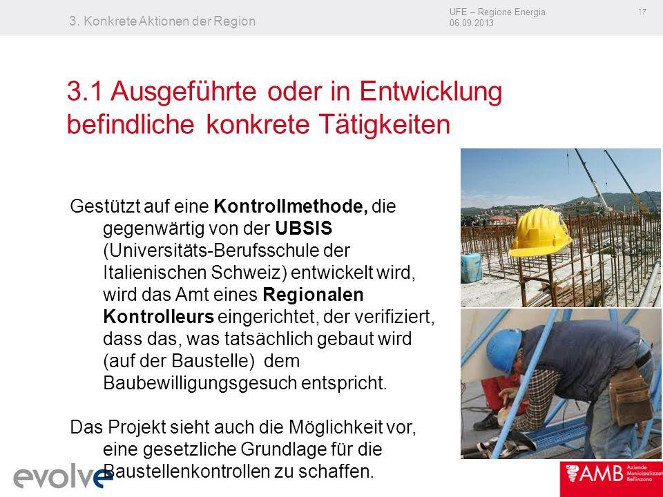 UFE – Regione Energia 06.09.2013 17 3. Konkrete Aktionen der Region Gestützt auf eine Kontrollmethode, die gegenwärtig von der UBSIS (Universitäts-Ber