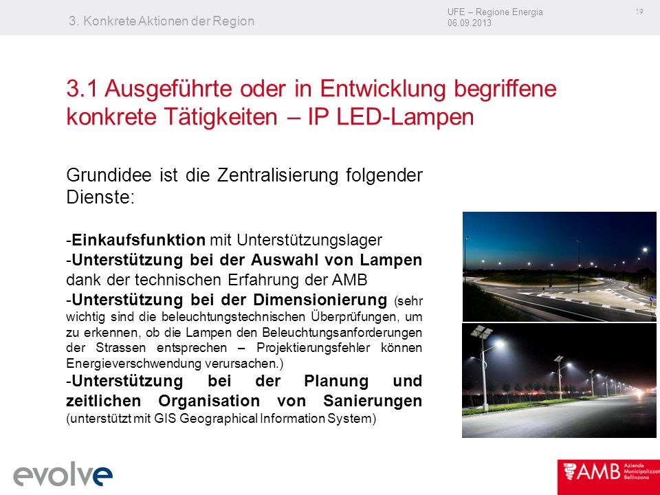 UFE – Regione Energia 06.09.2013 19 3. Konkrete Aktionen der Region Grundidee ist die Zentralisierung folgender Dienste: -Einkaufsfunktion mit Unterst
