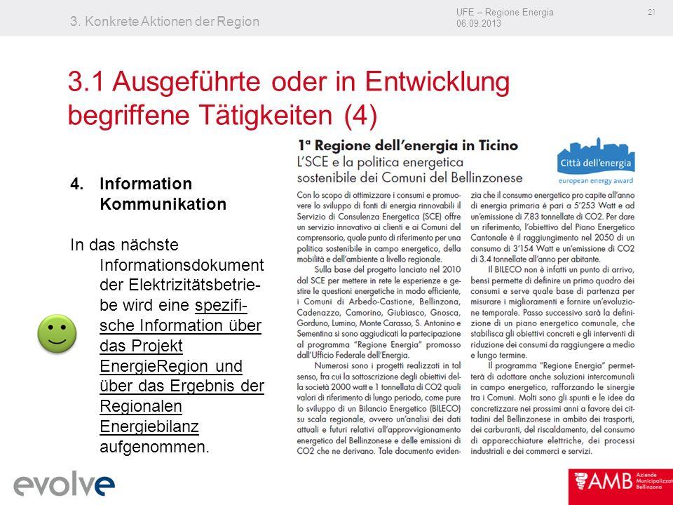 UFE – Regione Energia 06.09.2013 21 3. Konkrete Aktionen der Region 3.1 Ausgeführte oder in Entwicklung begriffene Tätigkeiten (4) 4.Information Kommu