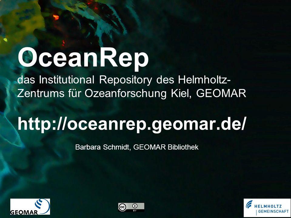 OceanRep das Institutional Repository des Helmholtz- Zentrums für Ozeanforschung Kiel, GEOMAR http://oceanrep.geomar.de/ Barbara Schmidt, GEOMAR Bibli