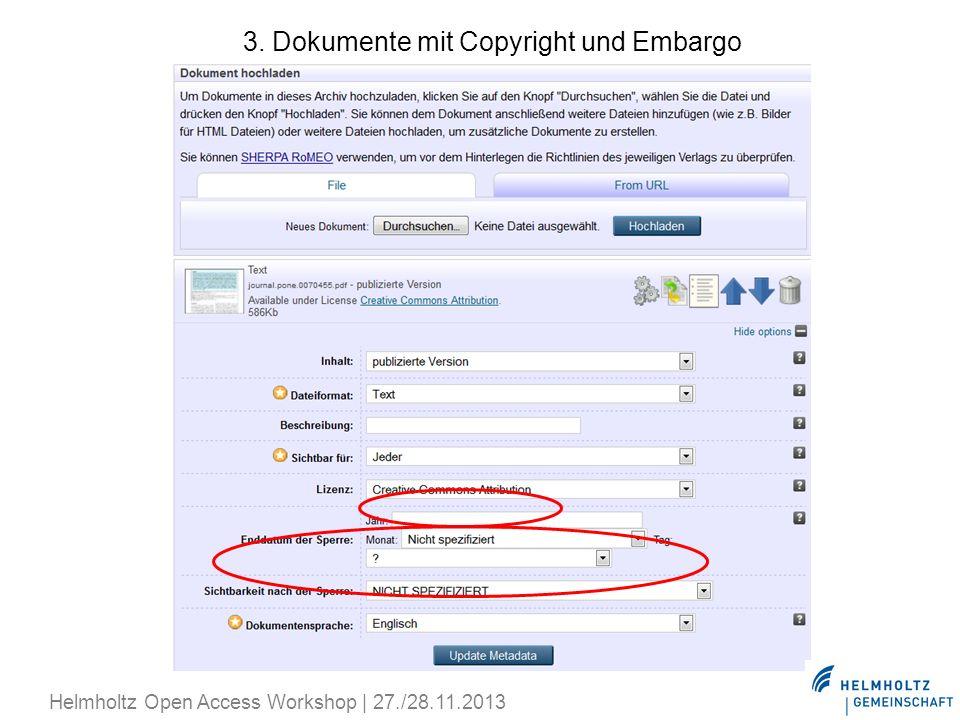 3. Dokumente mit Copyright und Embargo Helmholtz Open Access Workshop | 27./28.11.2013