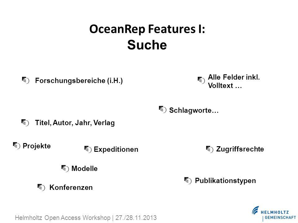 OceanRep Features I: Suche Titel, Autor, Jahr, Verlag Schlagworte… Konferenzen Modelle Projekte Expeditionen Zugriffsrechte Forschungsbereiche (i.H.)