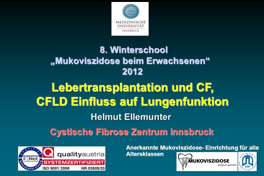 8. Winterschool 8. Winterschool Mukoviszidose beim Erwachsenen 2012 Lebertransplantation und CF, CFLD Einfluss auf Lungenfunktion Helmut Ellemunter Cy