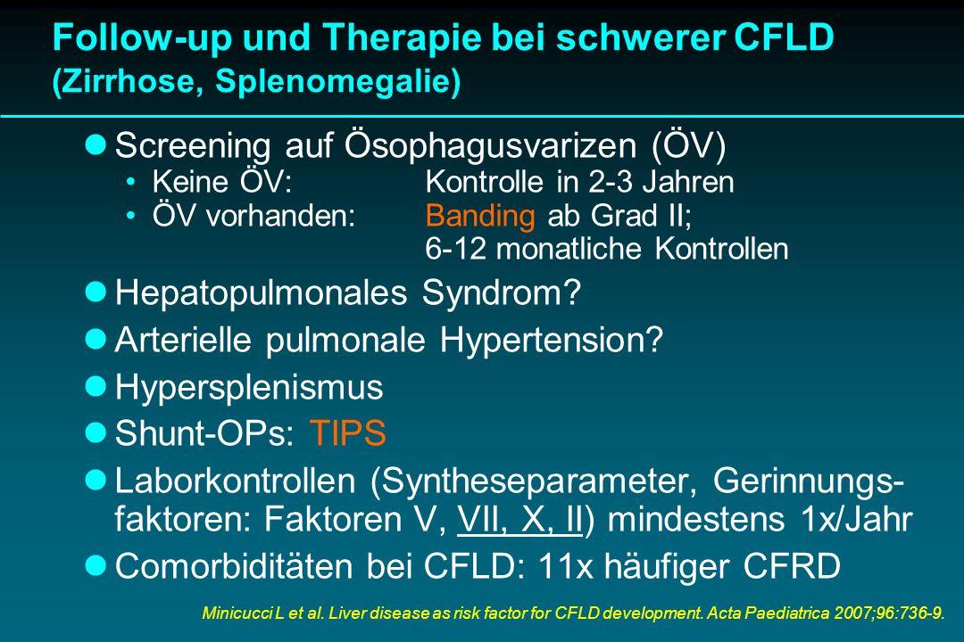 Follow-up und Therapie bei schwerer CFLD (Zirrhose, Splenomegalie) Screening auf Ösophagusvarizen (ÖV) Keine ÖV: Kontrolle in 2-3 Jahren ÖV vorhanden: