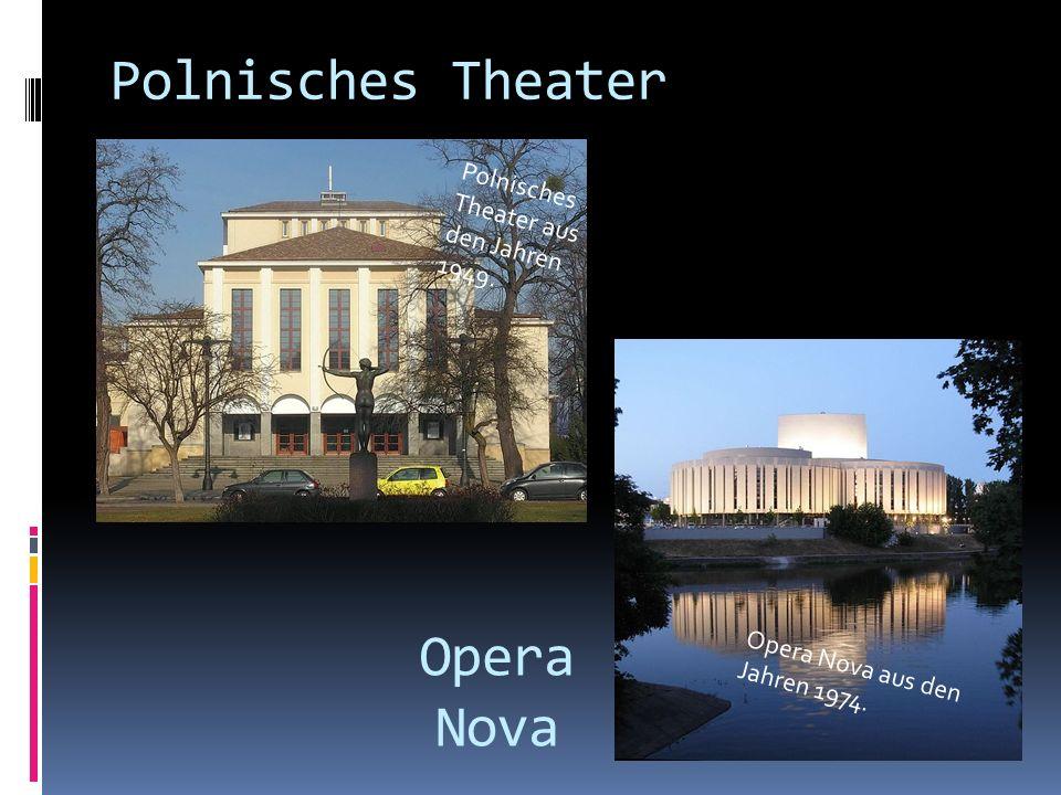 Polnisches Theater Polnisches Theater aus den Jahren 1949. Opera Nova Opera Nova aus den Jahren 1974.