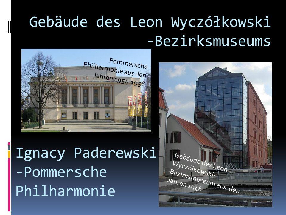 Gebäude des Leon Wyczółkowski -Bezirksmuseums Gebäude des Leon Wyczółkowski- Bezirksmuseum aus den Jahren 1946 Ignacy Paderewski -Pommersche Philharmo