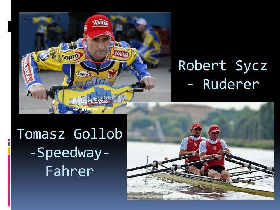 Tomasz Gollob -Speedway- Fahrer Robert Sycz -Ruderer Robert Sycz - Ruderer