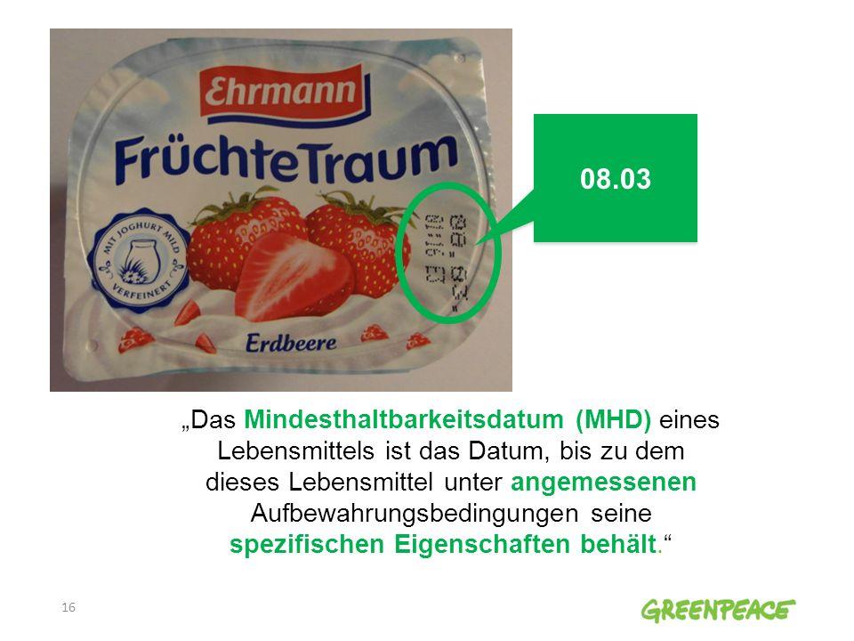 Das Mindesthaltbarkeitsdatum (MHD) eines Lebensmittels ist das Datum, bis zu dem dieses Lebensmittel unter angemessenen Aufbewahrungsbedingungen seine