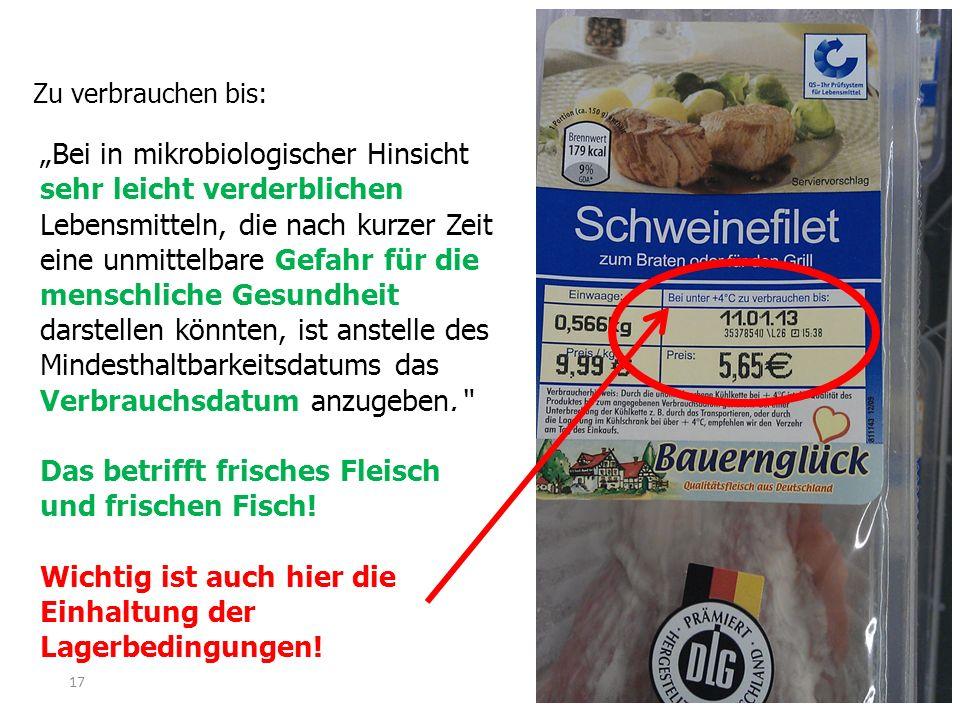 Zu verbrauchen bis: Bei in mikrobiologischer Hinsicht sehr leicht verderblichen Lebensmitteln, die nach kurzer Zeit eine unmittelbare Gefahr für die m