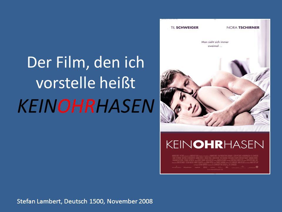 Der Film, den ich vorstelle heißt KEINOHRHASEN Stefan Lambert, Deutsch 1500, November 2008