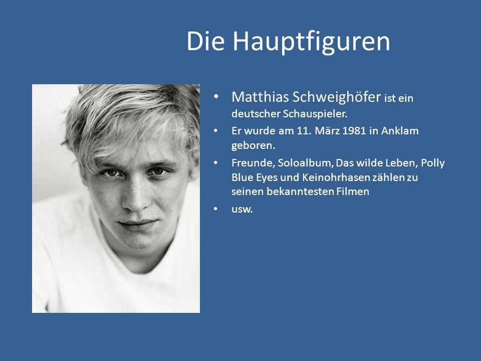 Die Hauptfiguren Matthias Schweighöfer ist ein deutscher Schauspieler. Er wurde am 11. März 1981 in Anklam geboren. Freunde, Soloalbum, Das wilde Lebe