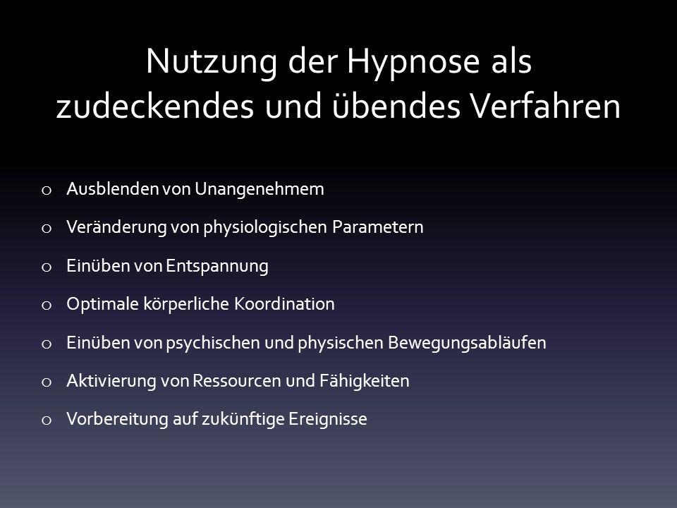 Nutzung der Hypnose als zudeckendes und übendes Verfahren o Ausblenden von Unangenehmem o Veränderung von physiologischen Parametern o Einüben von Ent