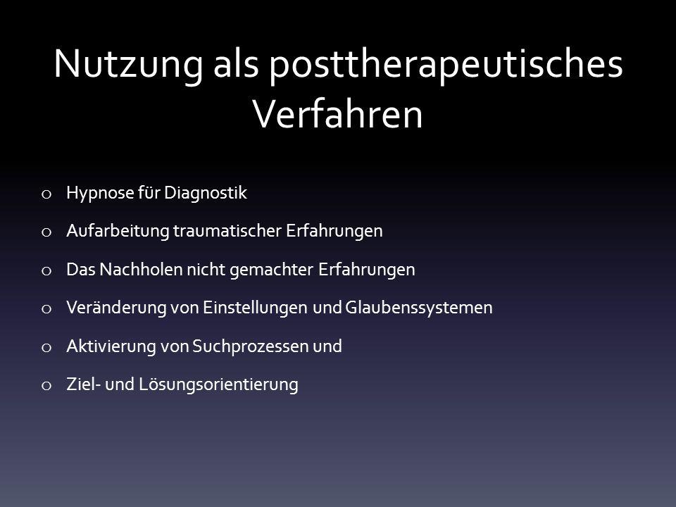 Nutzung als posttherapeutisches Verfahren o Hypnose für Diagnostik o Aufarbeitung traumatischer Erfahrungen o Das Nachholen nicht gemachter Erfahrunge