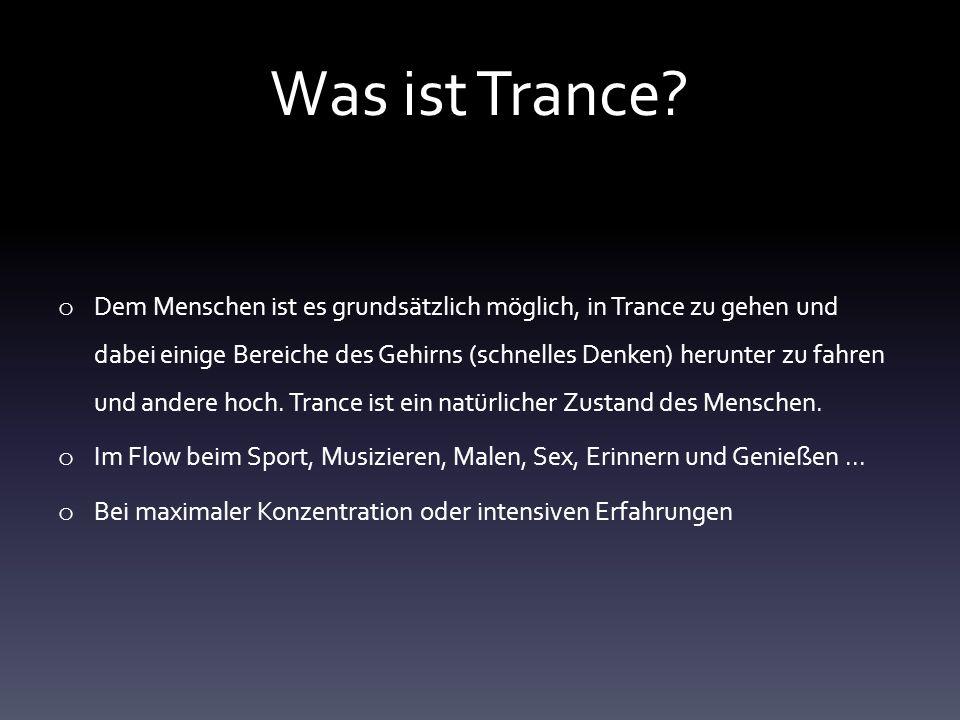 Was ist Trance? o Dem Menschen ist es grundsätzlich möglich, in Trance zu gehen und dabei einige Bereiche des Gehirns (schnelles Denken) herunter zu f