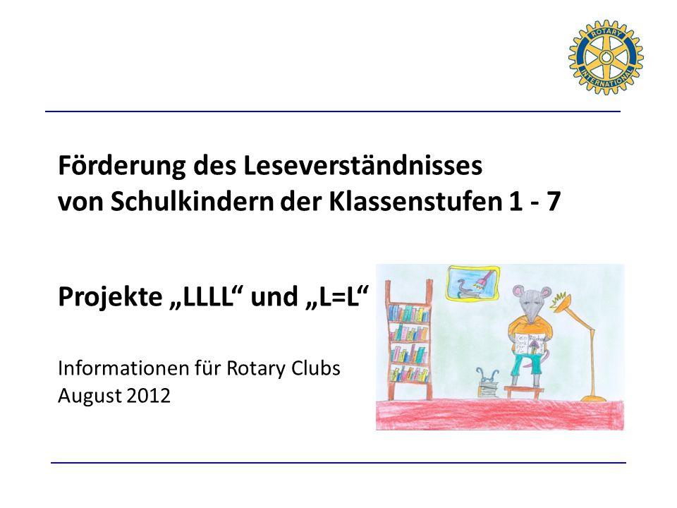 Förderung des Leseverständnisses von Schulkindern der Klassenstufen 1 - 7 Projekte LLLL und L=L Informationen für Rotary Clubs August 2012