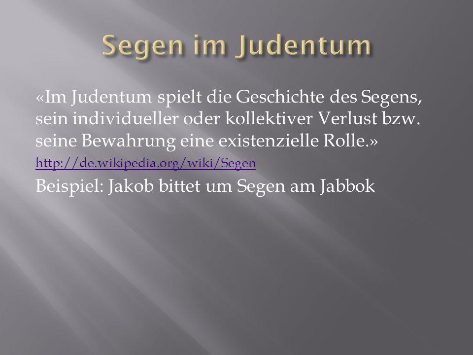 «Im Judentum spielt die Geschichte des Segens, sein individueller oder kollektiver Verlust bzw. seine Bewahrung eine existenzielle Rolle.» http://de.w