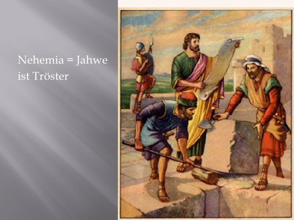 Nehemia = Jahwe ist Tröster