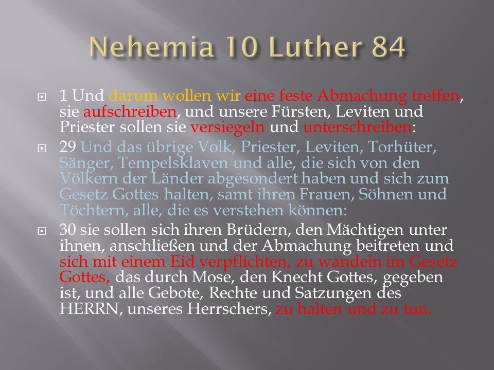 1 Und darum wollen wir eine feste Abmachung treffen, sie aufschreiben, und unsere Fürsten, Leviten und Priester sollen sie versiegeln und unterschreib