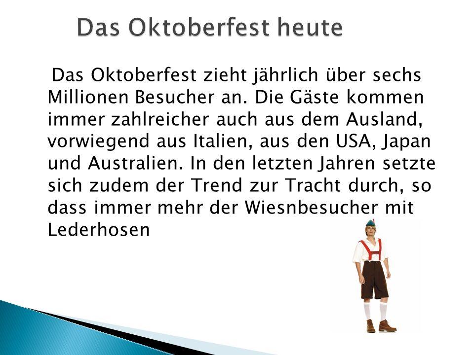 Das Oktoberfest zieht jährlich über sechs Millionen Besucher an. Die Gäste kommen immer zahlreicher auch aus dem Ausland, vorwiegend aus Italien, aus