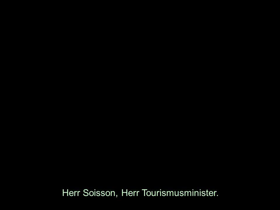 Herr Soisson, Herr Tourismusminister.