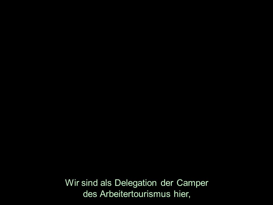 Wir sind als Delegation der Camper des Arbeitertourismus hier,