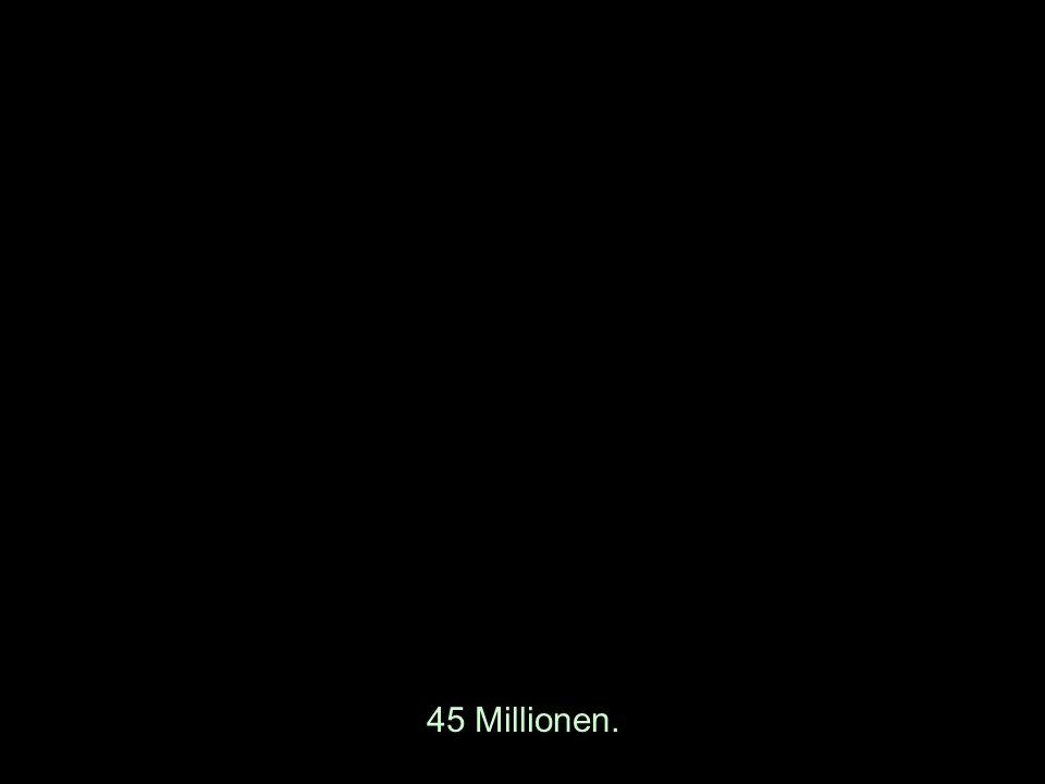 45 Millionen.
