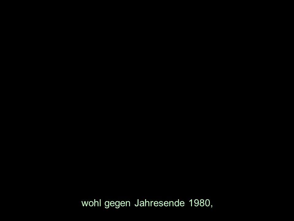 wohl gegen Jahresende 1980,