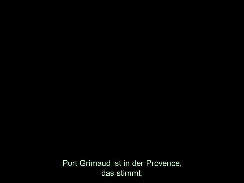 Port Grimaud ist in der Provence, das stimmt,