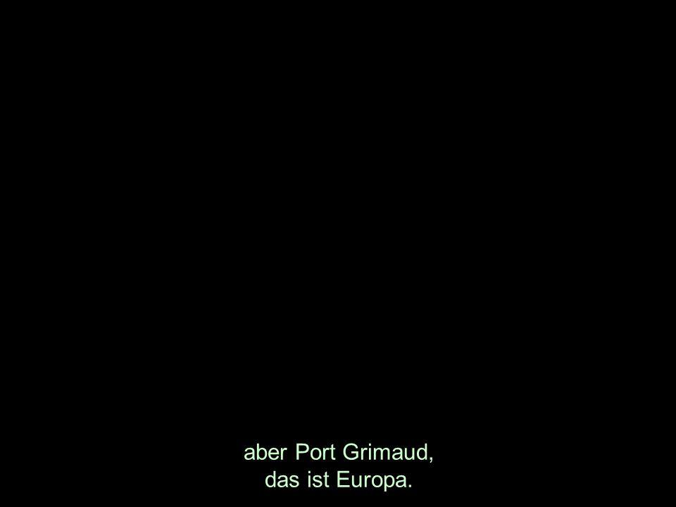 aber Port Grimaud, das ist Europa.
