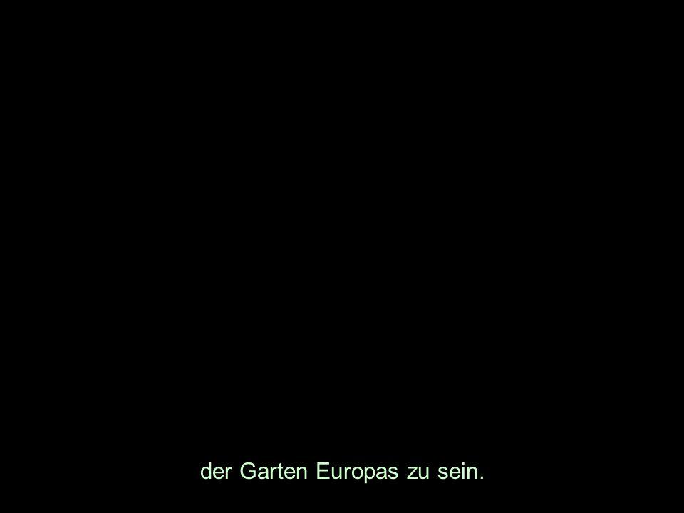 der Garten Europas zu sein.
