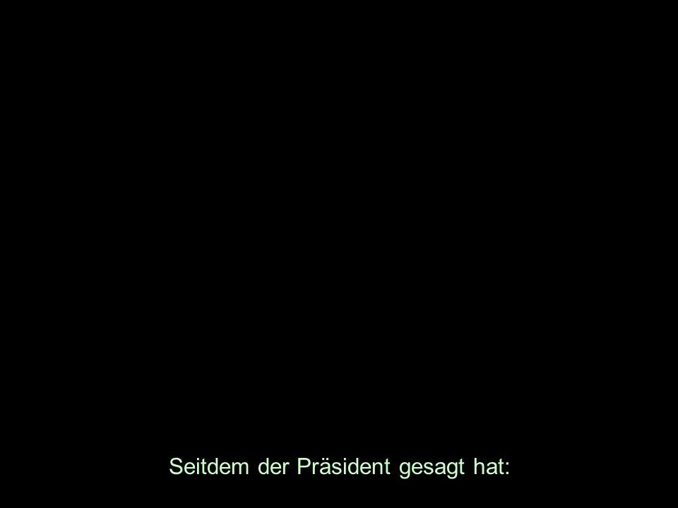 Seitdem der Präsident gesagt hat: