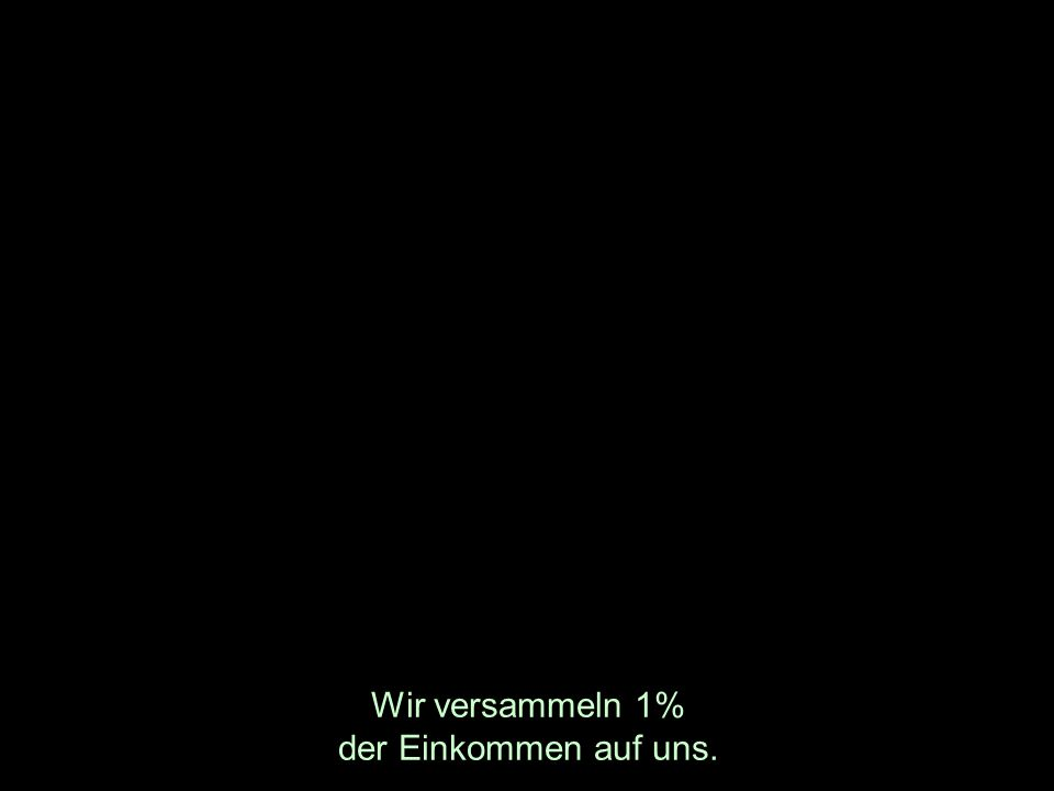 Wir versammeln 1% der Einkommen auf uns.