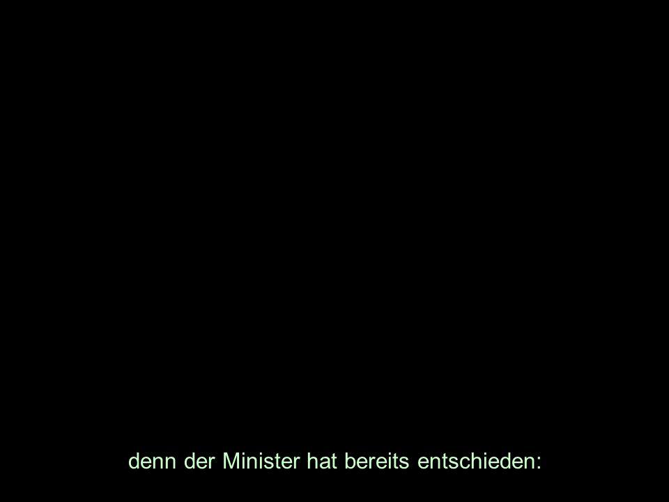 denn der Minister hat bereits entschieden: